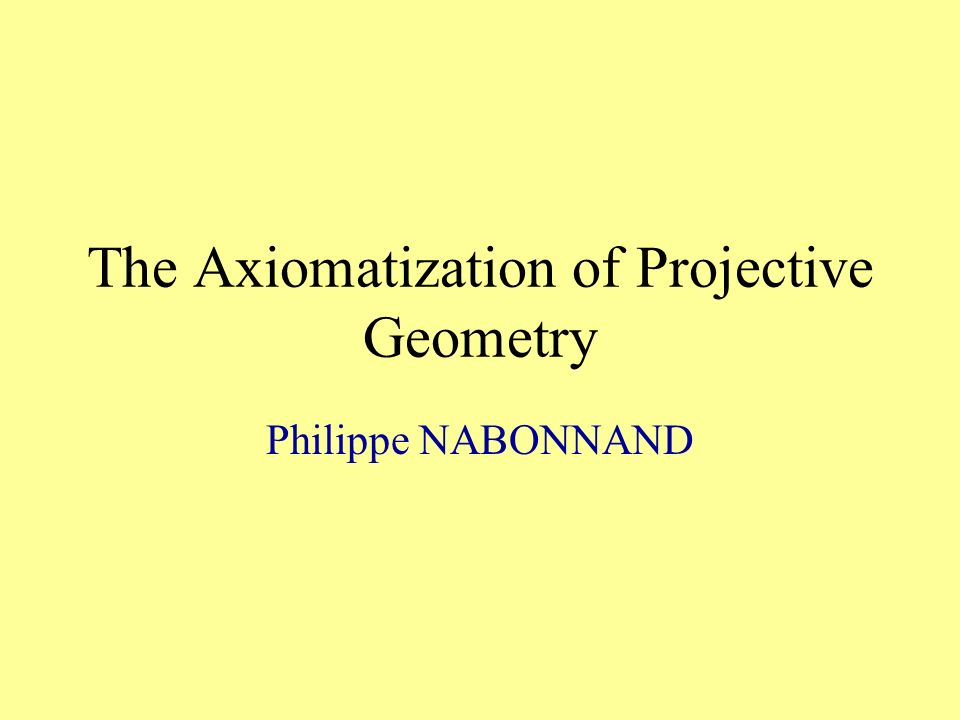 The Axiomatization of Projective Geometry