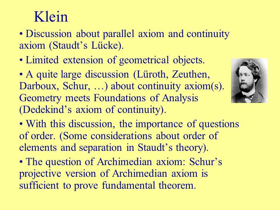 Klein Discussion about parallel axiom and continuity axiom (Staudt's Lücke). Limited extension of geometrical objects.