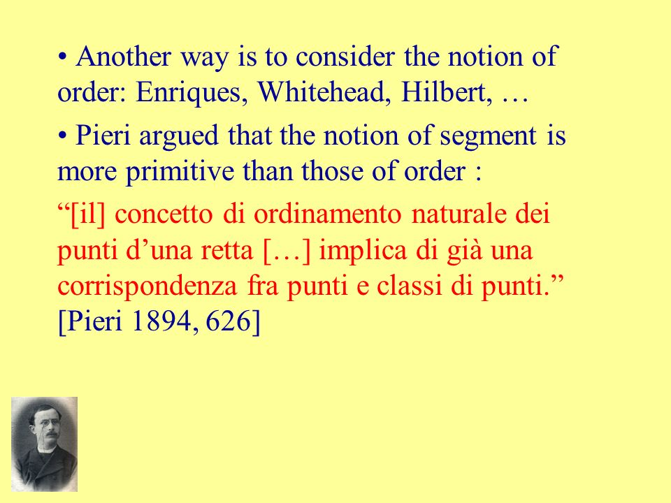 Another way is to consider the notion of order: Enriques, Whitehead, Hilbert, …