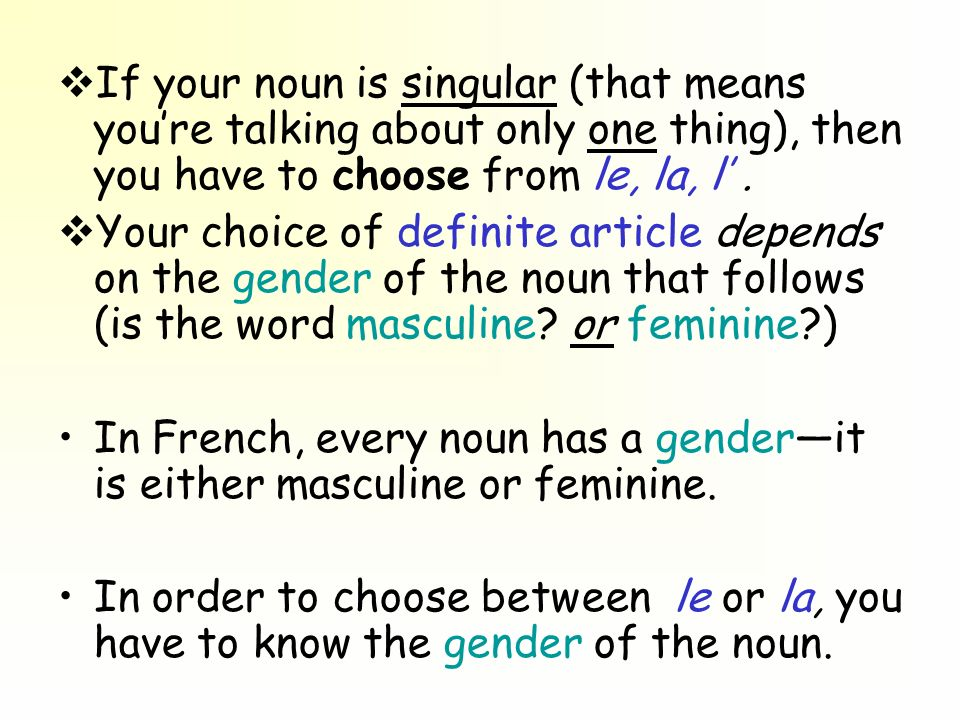 If your noun is singular (that means you're talking about only one thing), then you have to choose from le, la, l' .