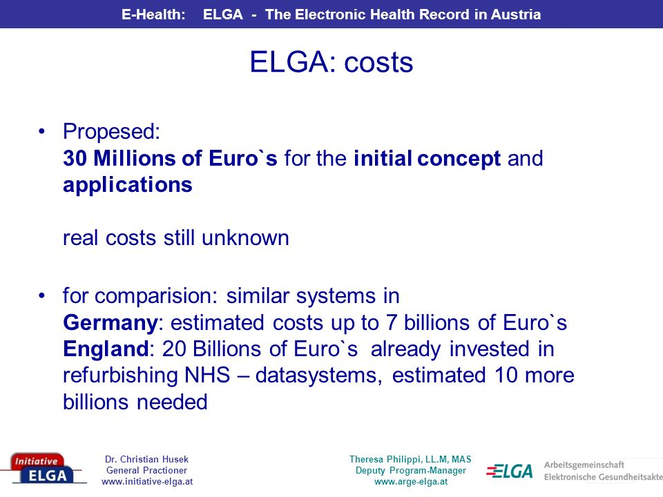 ELGA: costs Propesed: 30 Millions of Euro`s for the initial concept and applications real costs still unknown.