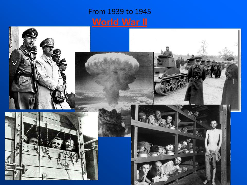 From 1939 to 1945 World War II
