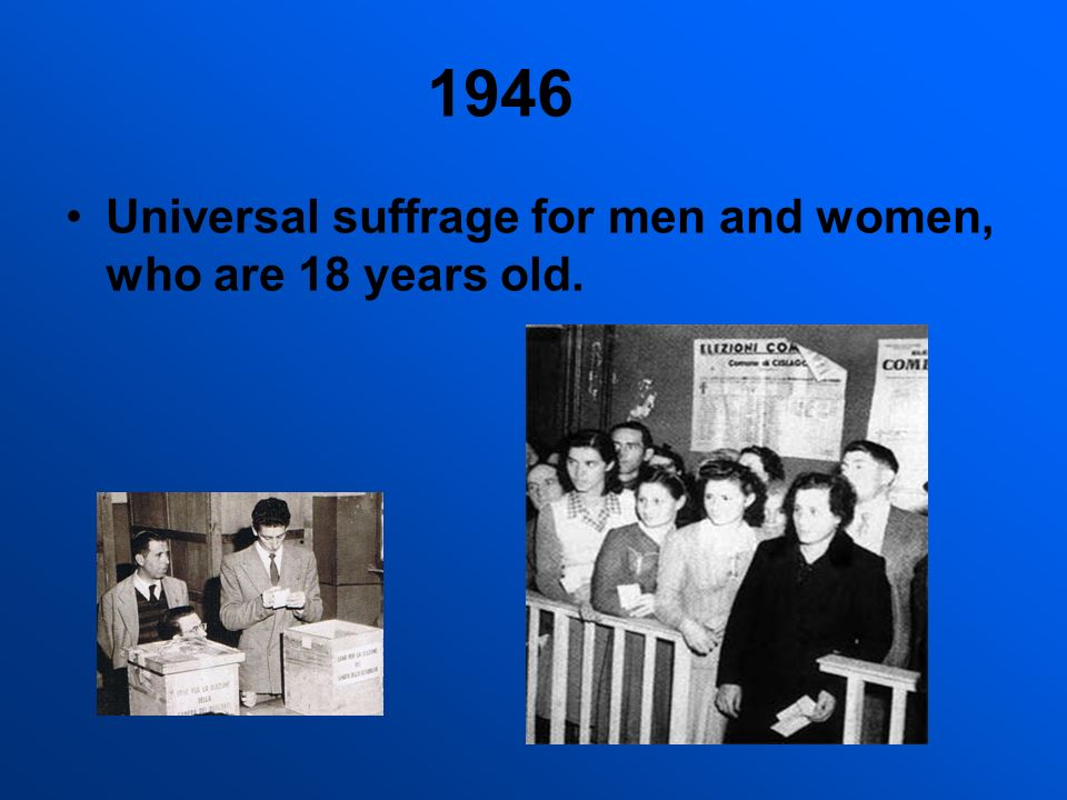 1946 Universal suffrage for men and women, who are 18 years old.
