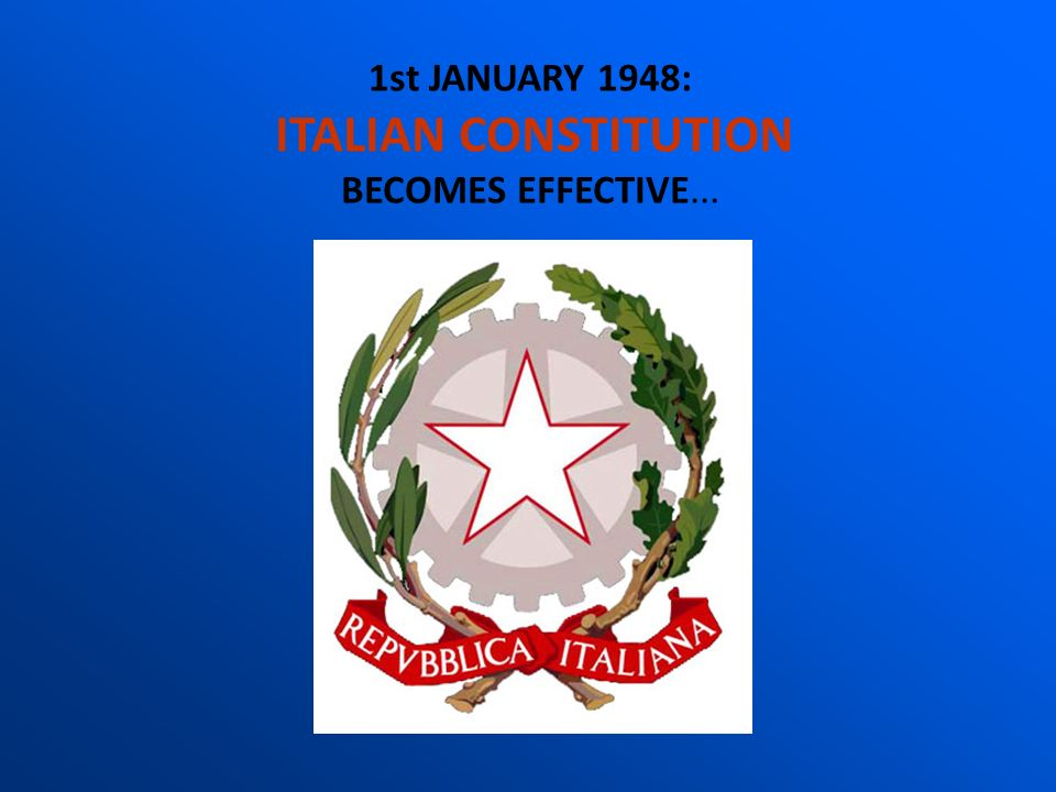 1st JANUARY 1948: ITALIAN CONSTITUTION BECOMES EFFECTIVE...