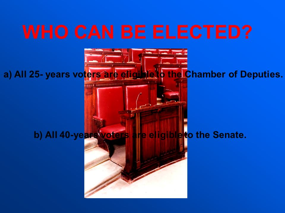 WHO CAN BE ELECTED. All 25- years voters are eligible to the Chamber of Deputies.