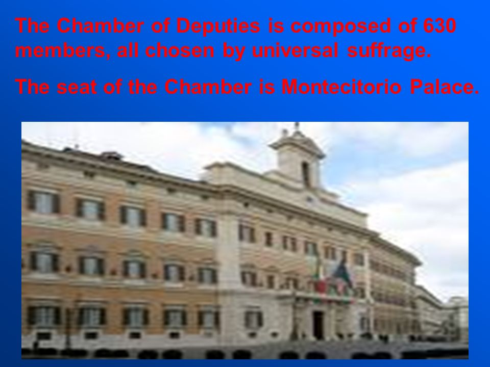 The Chamber of Deputies is composed of 630 members, all chosen by universal suffrage.
