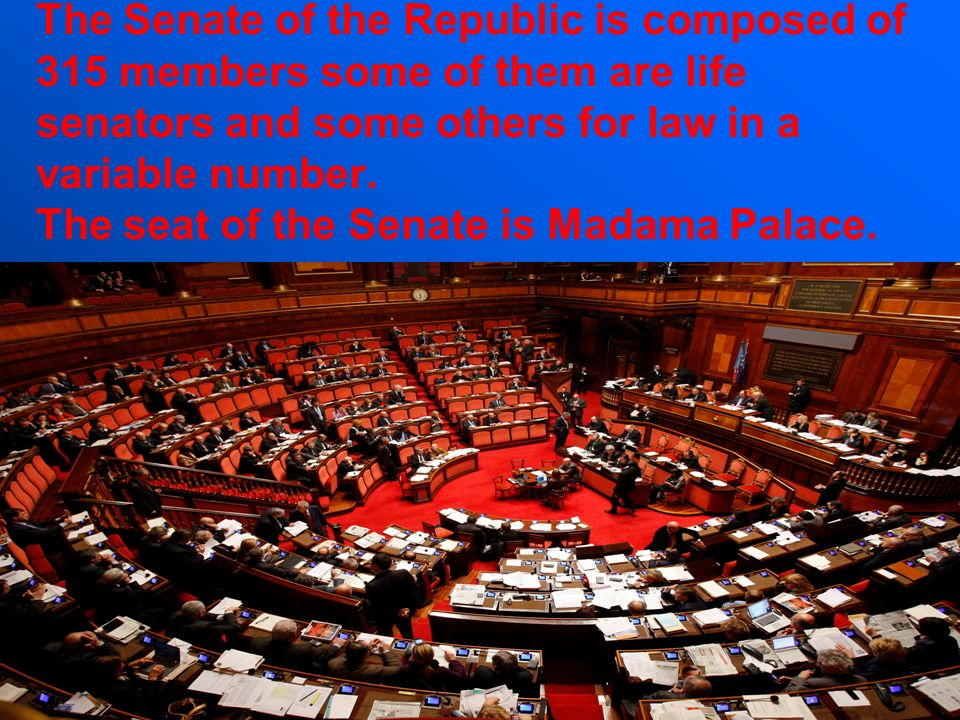 The Senate of the Republic is composed of 315 members some of them are life senators and some others for law in a variable number.
