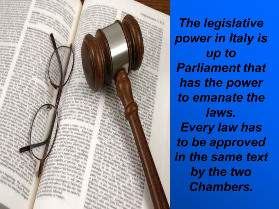 The legislative power in Italy is up to Parliament that has the power to emanate the laws.
