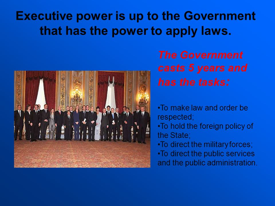 Executive power is up to the Government that has the power to apply laws.