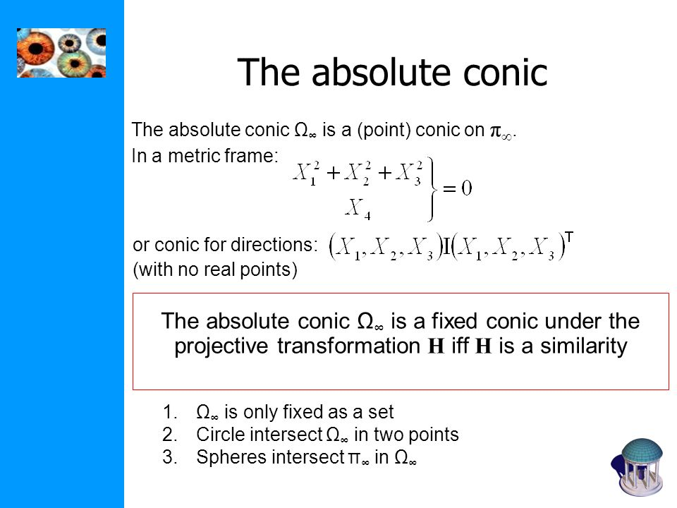 The absolute conic The absolute conic Ω∞ is a (point) conic on π. In a metric frame: or conic for directions: