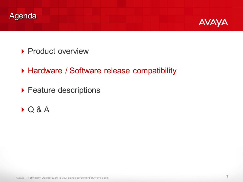 Agenda Product overview Hardware / Software release compatibility Feature descriptions Q & A