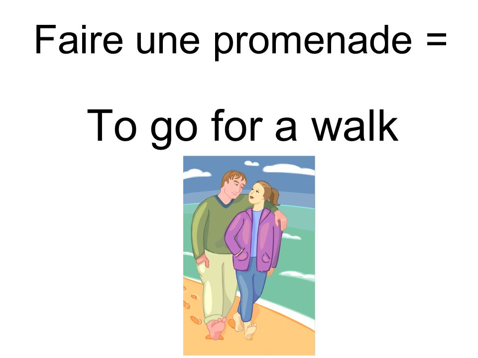 Faire une promenade = To go for a walk