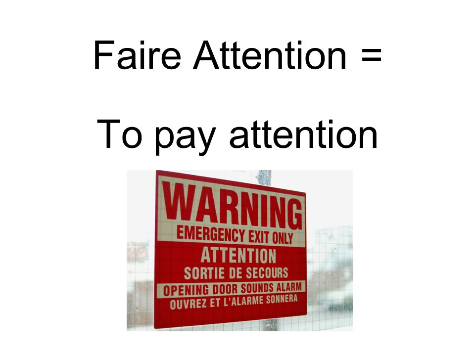 Faire Attention = To pay attention
