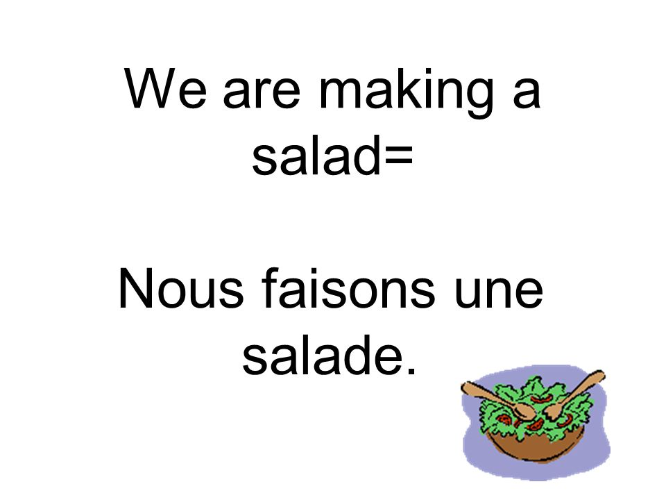Nous faisons une salade.