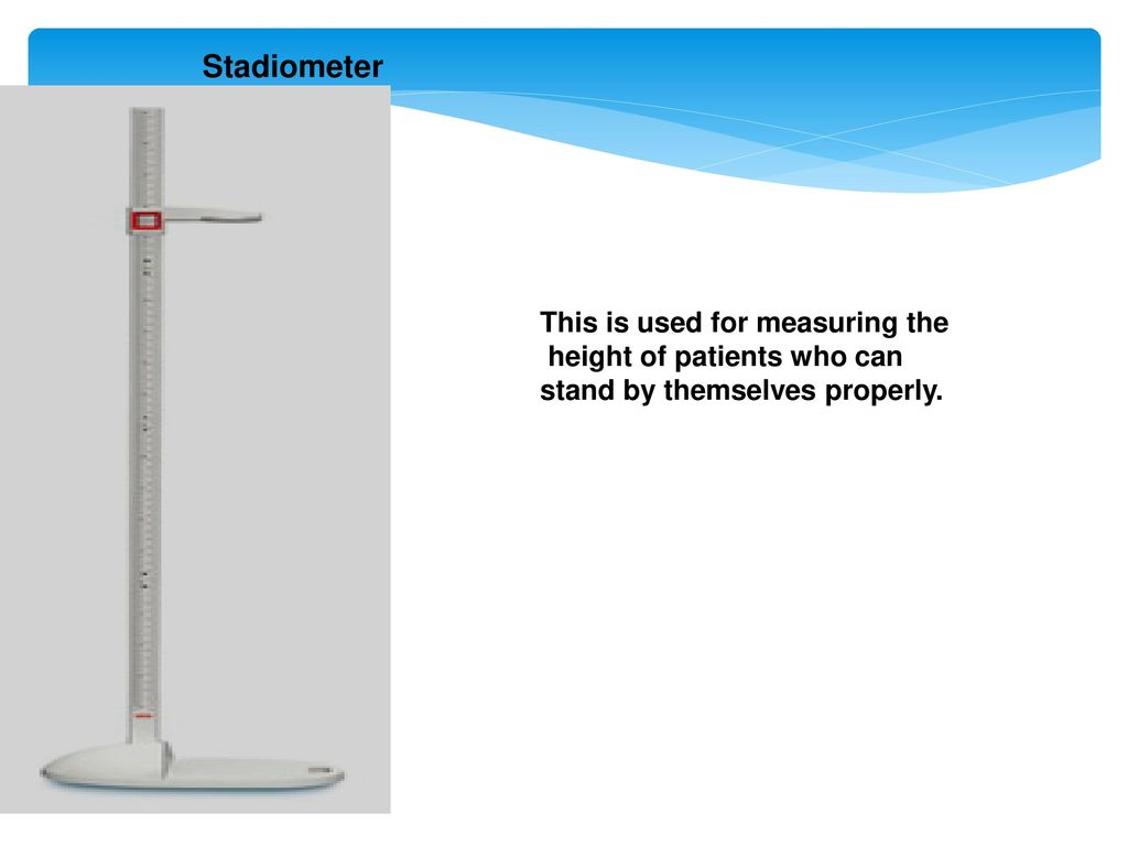 Stadiometer This is used for measuring the