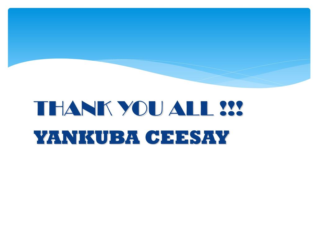 THANK YOU ALL !!! YANKUBA CEESAY