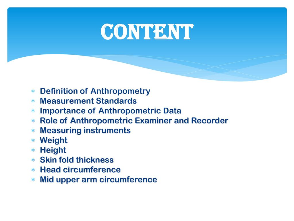 CONTENT Definition of Anthropometry Measurement Standards