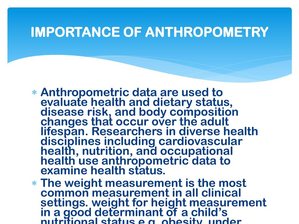 IMPORTANCE OF ANTHROPOMETRY