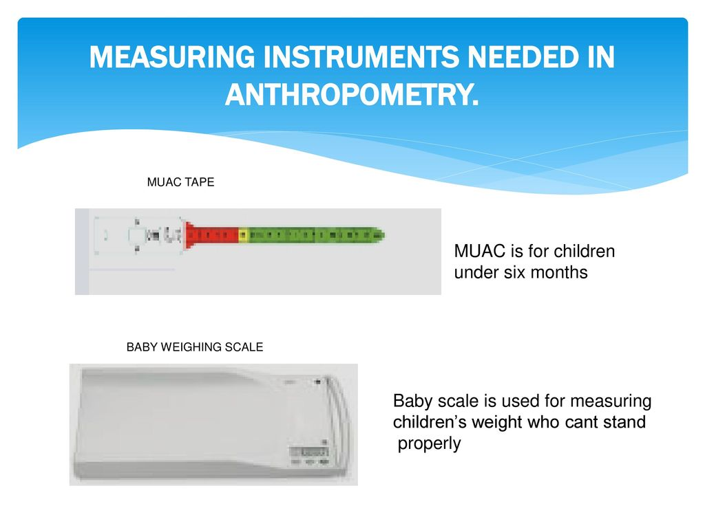 MEASURING INSTRUMENTS NEEDED IN ANTHROPOMETRY.