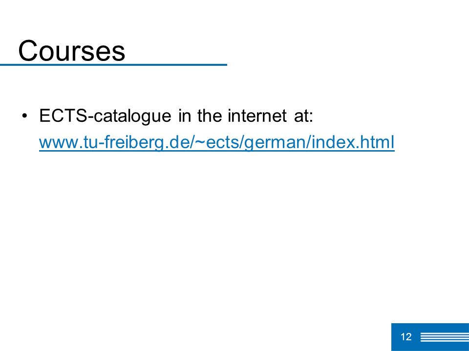 Courses ECTS-catalogue in the internet at: