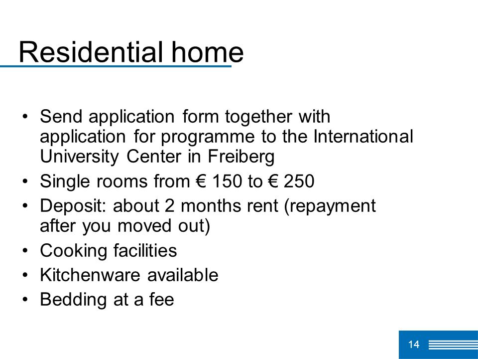 Residential home Send application form together with application for programme to the International University Center in Freiberg.