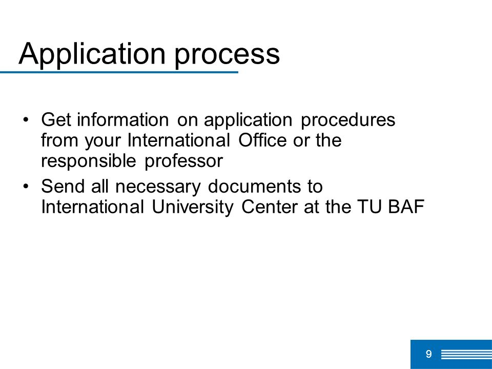Application process Get information on application procedures from your International Office or the responsible professor.