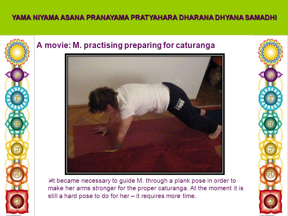 A movie: M. practising preparing for caturanga