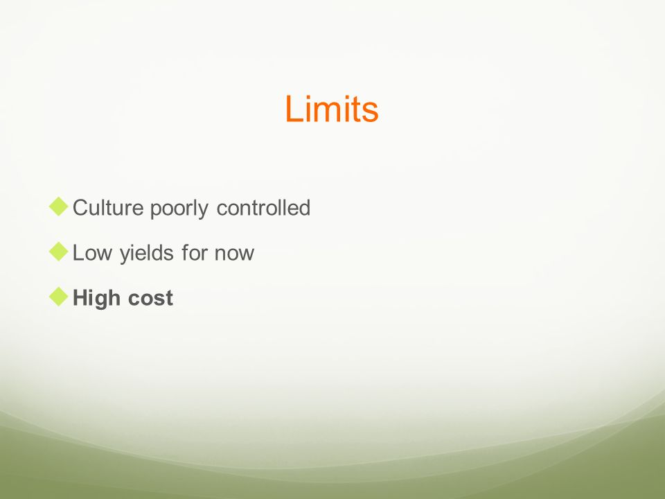 Limits Culture poorly controlled Low yields for now High cost