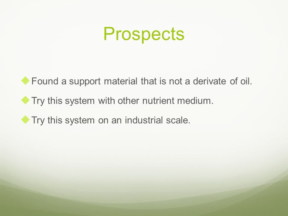 Prospects Found a support material that is not a derivate of oil.