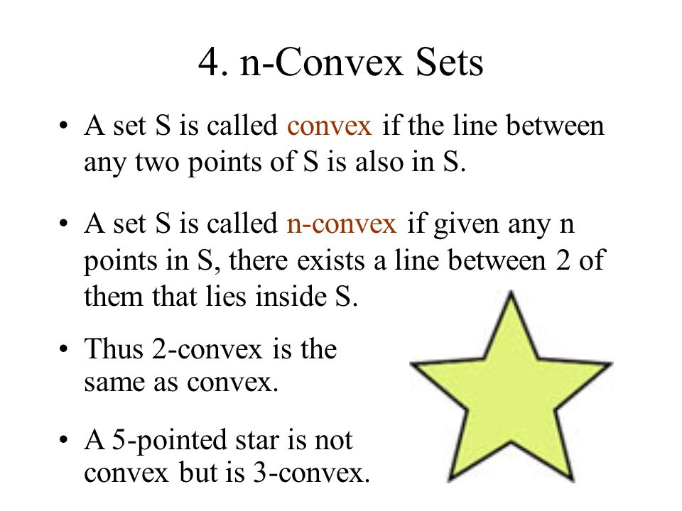 4. n-Convex Sets A set S is called convex if the line between any two points of S is also in S.