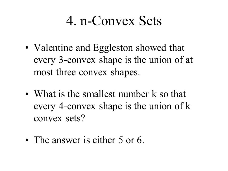 4. n-Convex Sets Valentine and Eggleston showed that every 3-convex shape is the union of at most three convex shapes.