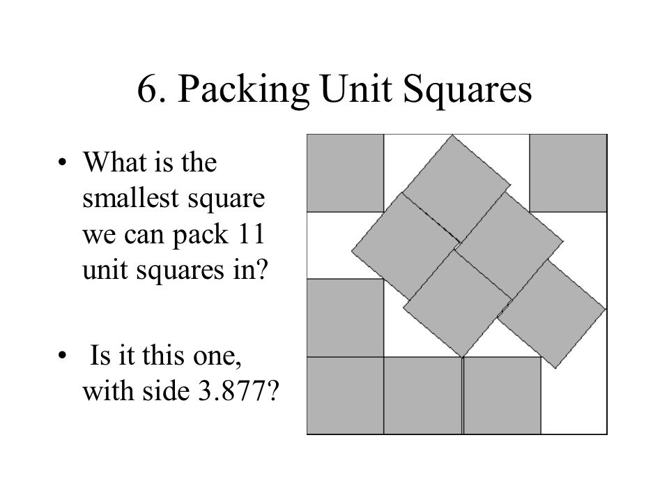 6. Packing Unit Squares What is the smallest square we can pack 11 unit squares in.