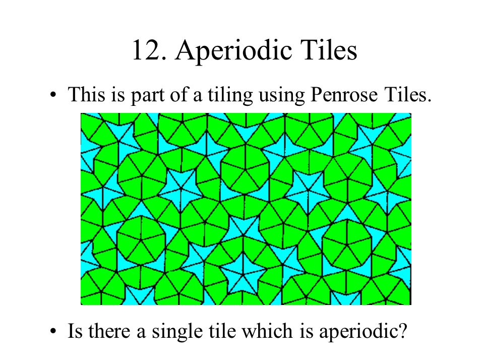 12. Aperiodic Tiles This is part of a tiling using Penrose Tiles.