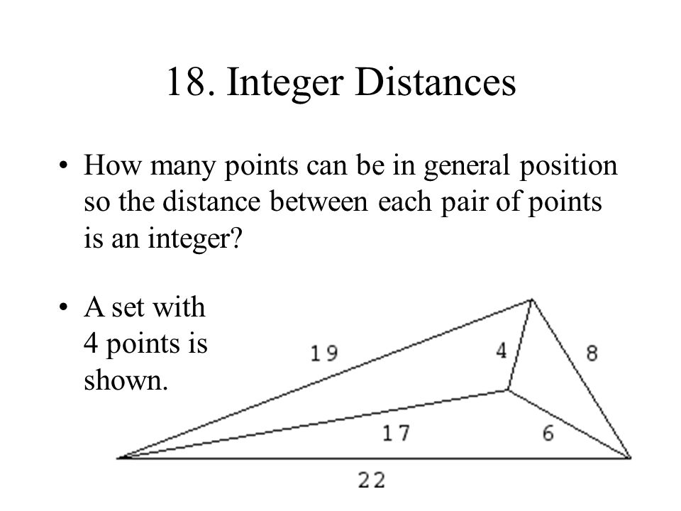 18. Integer Distances How many points can be in general position so the distance between each pair of points is an integer