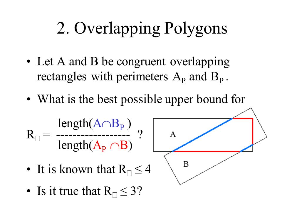 2. Overlapping Polygons Let A and B be congruent overlapping rectangles with perimeters AP and BP .