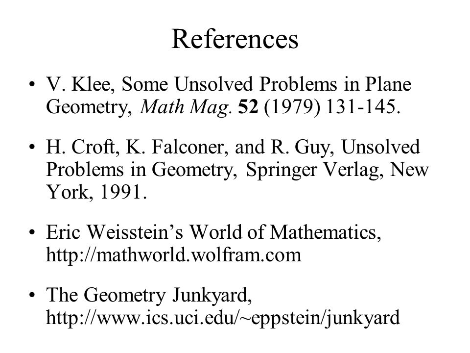 References V. Klee, Some Unsolved Problems in Plane Geometry, Math Mag. 52 (1979) 131-145.