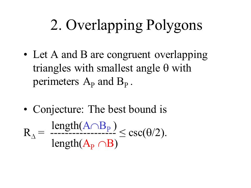 2. Overlapping Polygons Let A and B are congruent overlapping triangles with smallest angle  with perimeters AP and BP .