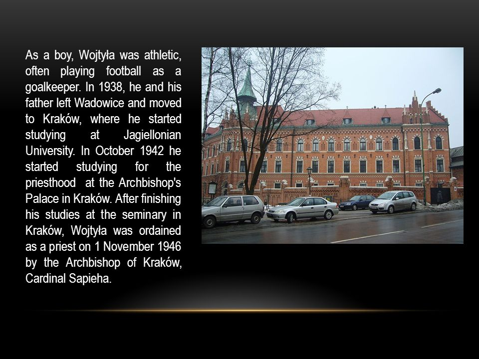 As a boy, Wojtyła was athletic, often playing football as a goalkeeper