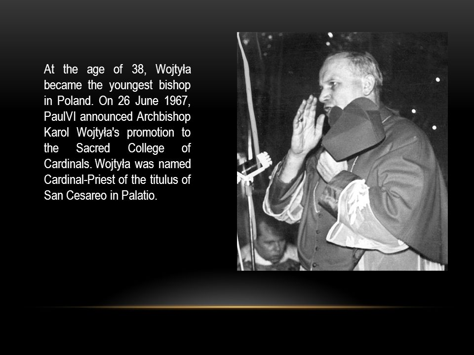At the age of 38, Wojtyła became the youngest bishop in Poland