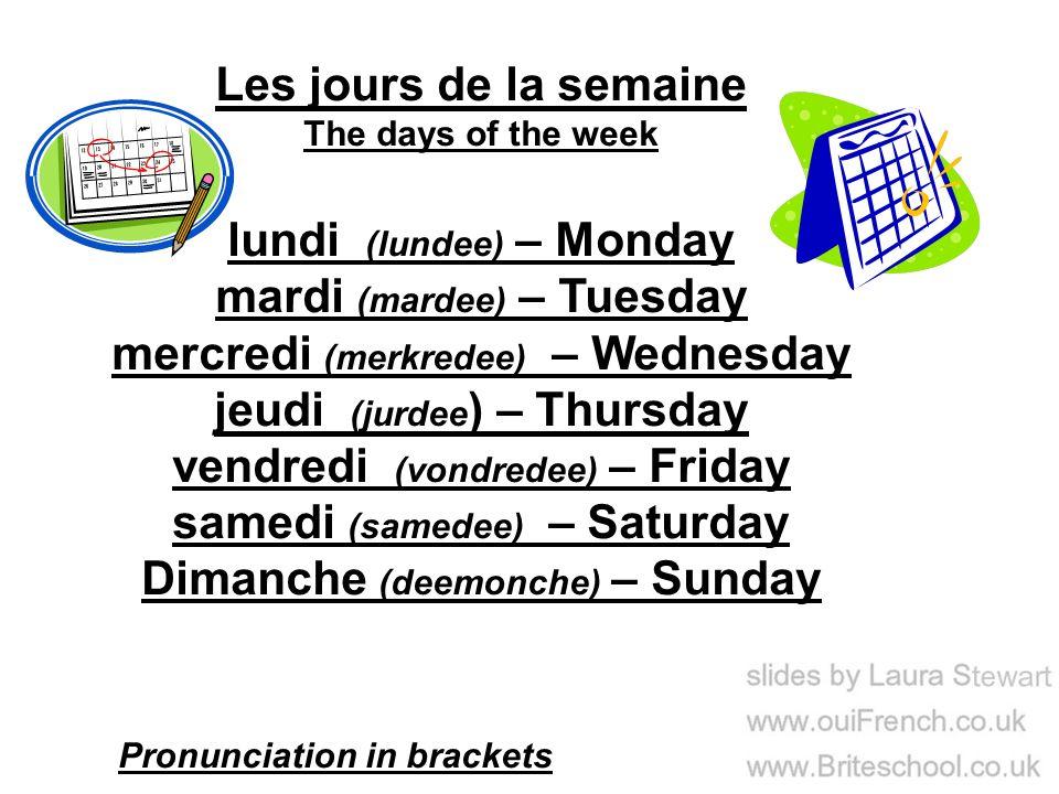 lundi (lundee) – Monday mardi (mardee) – Tuesday