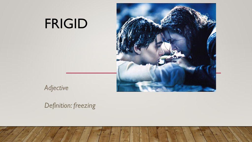 7 Frigid Adjective Definition: Freezing