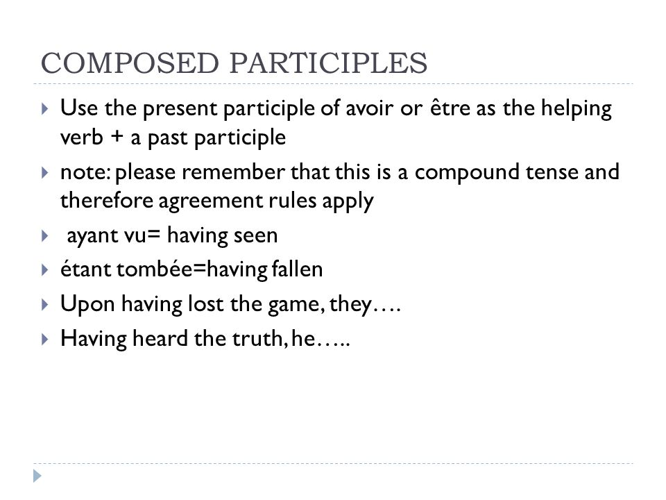 COMPOSED PARTICIPLES Use the present participle of avoir or être as the helping verb + a past participle.