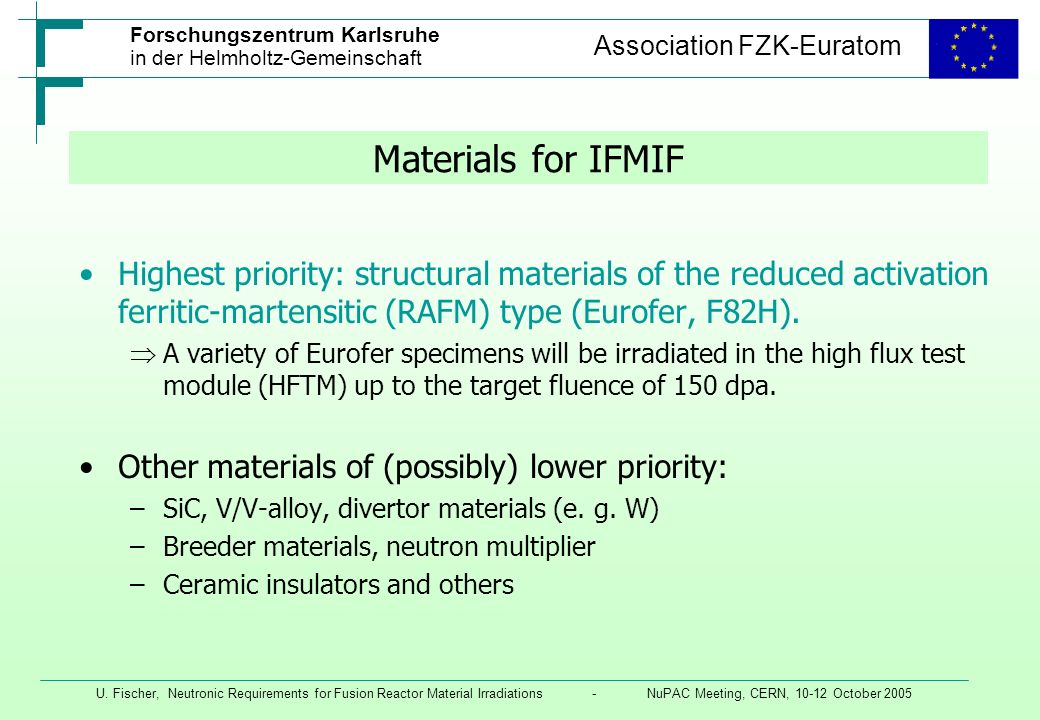 Materials for IFMIF Highest priority: structural materials of the reduced activation ferritic-martensitic (RAFM) type (Eurofer, F82H).