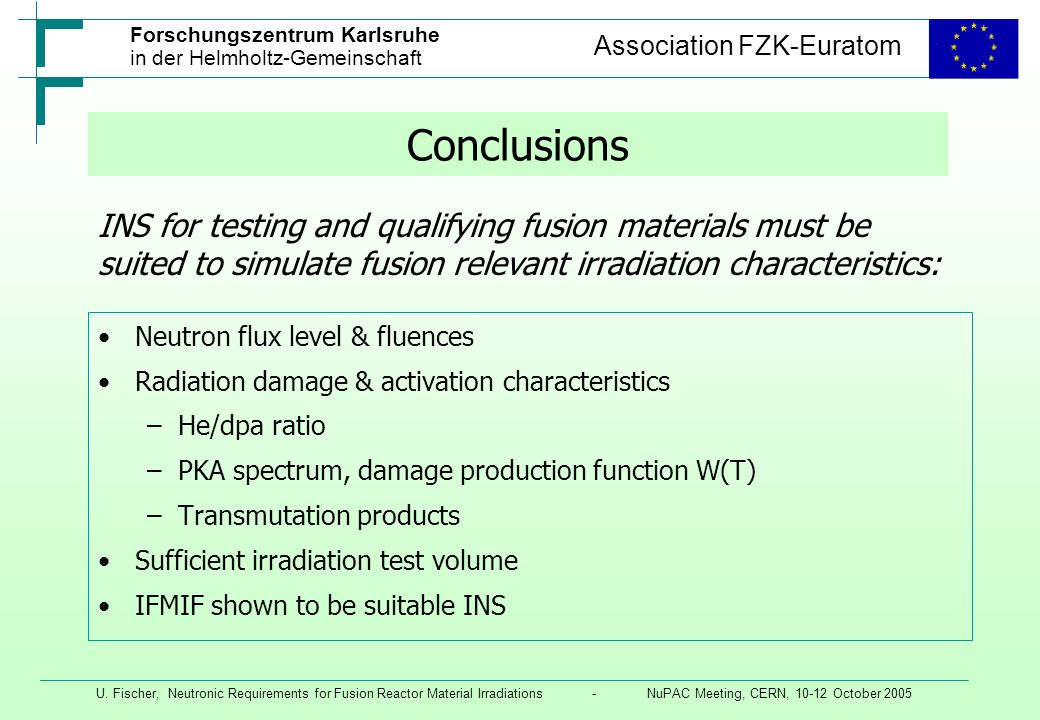 Conclusions INS for testing and qualifying fusion materials must be suited to simulate fusion relevant irradiation characteristics: