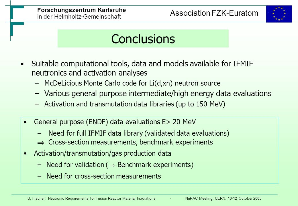 Conclusions Suitable computational tools, data and models available for IFMIF neutronics and activation analyses.