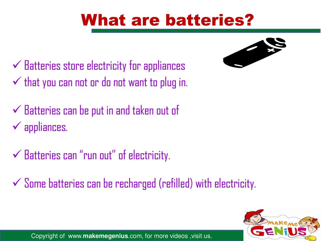 What are batteries Batteries store electricity for appliances