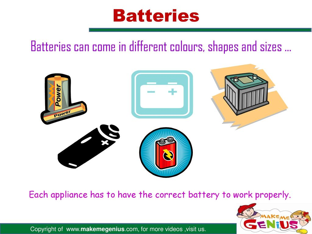 Batteries Batteries can come in different colours, shapes and sizes …