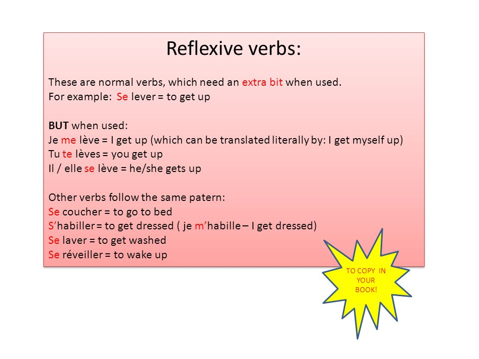 Reflexive verbs: These are normal verbs, which need an extra bit when used. For example: Se lever = to get up.