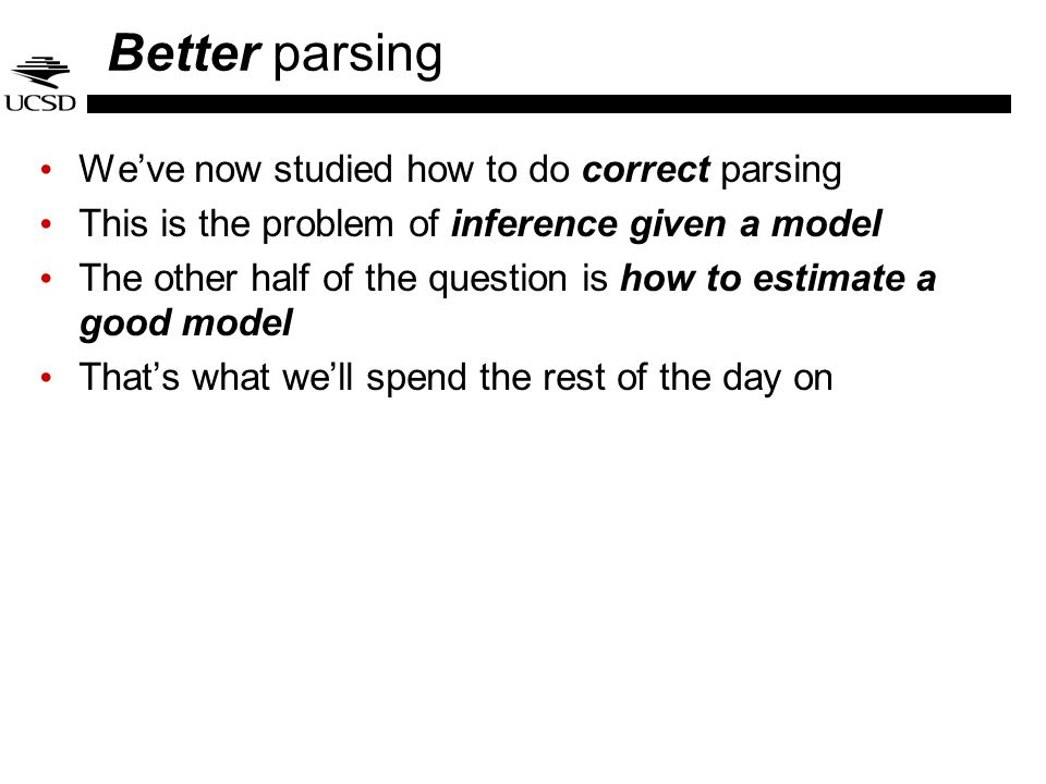 Better parsing We've now studied how to do correct parsing