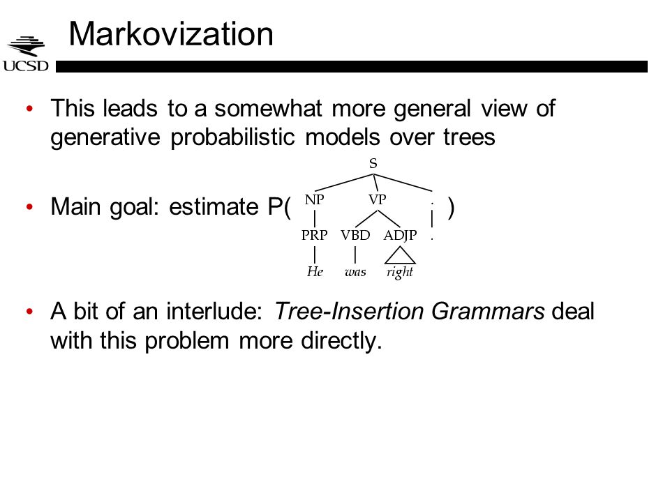 Markovization This leads to a somewhat more general view of generative probabilistic models over trees.